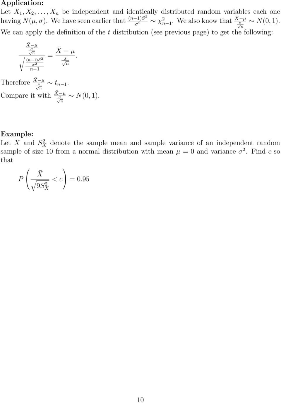 We ca apply the defiitio of the t distributio (see previous page) to get the followig: X µ σ ( 1)S σ 1 = X µ s. Therefore X µ s t 1.
