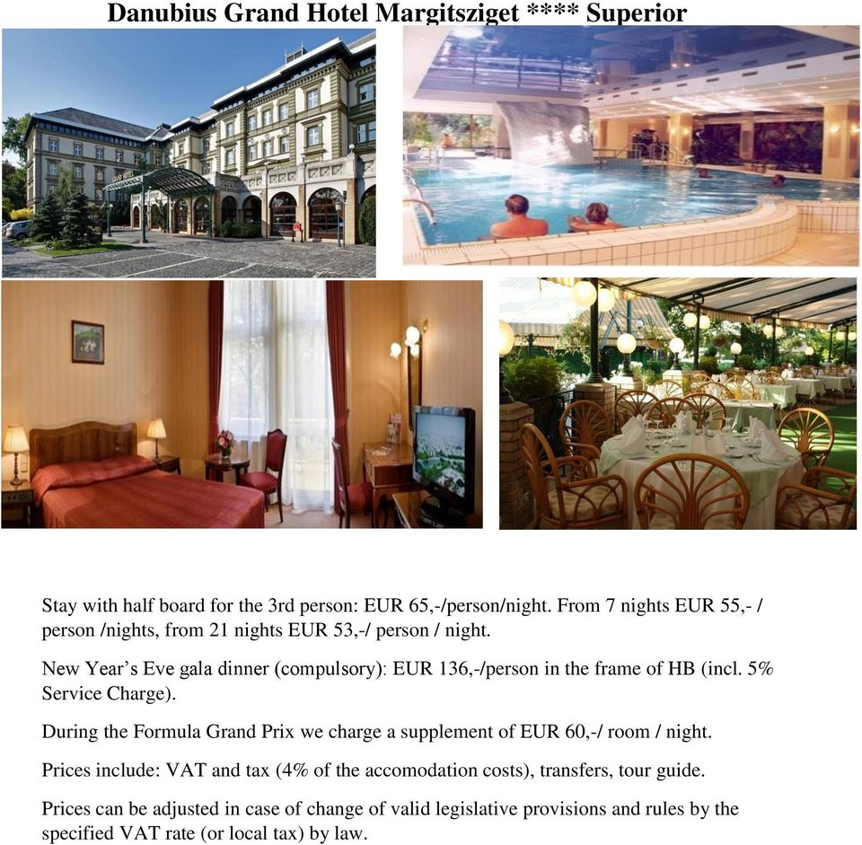 New Year s Eve gala dinner (compulsory): EUR 136,-/person in the frame of HB (incl. 5% Service Charge).