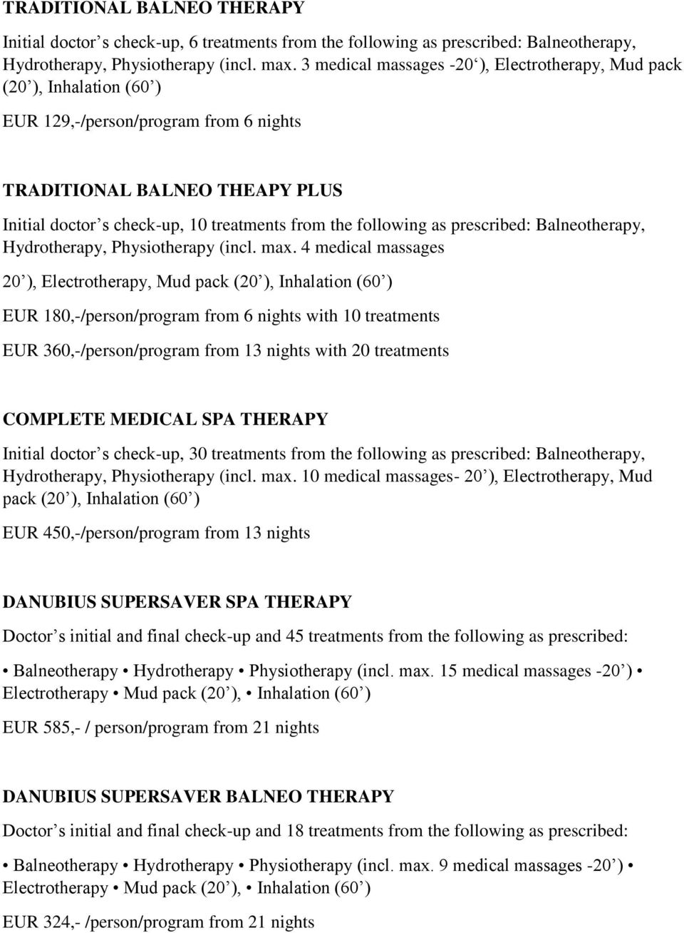 following as prescribed: Balneotherapy, Hydrotherapy, Physiotherapy (incl. max.