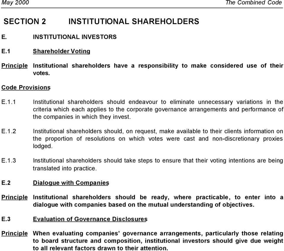 1 E.1.2 E.1.3 Institutional shareholders should endeavour to eliminate unnecessary variations in the criteria which each applies to the corporate governance arrangements and performance of the