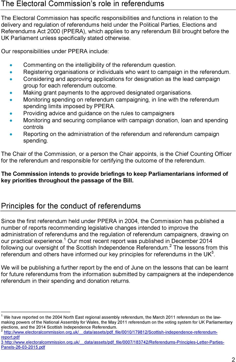 Our responsibilities under PPERA include: Commenting on the intelligibility of the referendum question. Registering organisations or individuals who want to campaign in the referendum.
