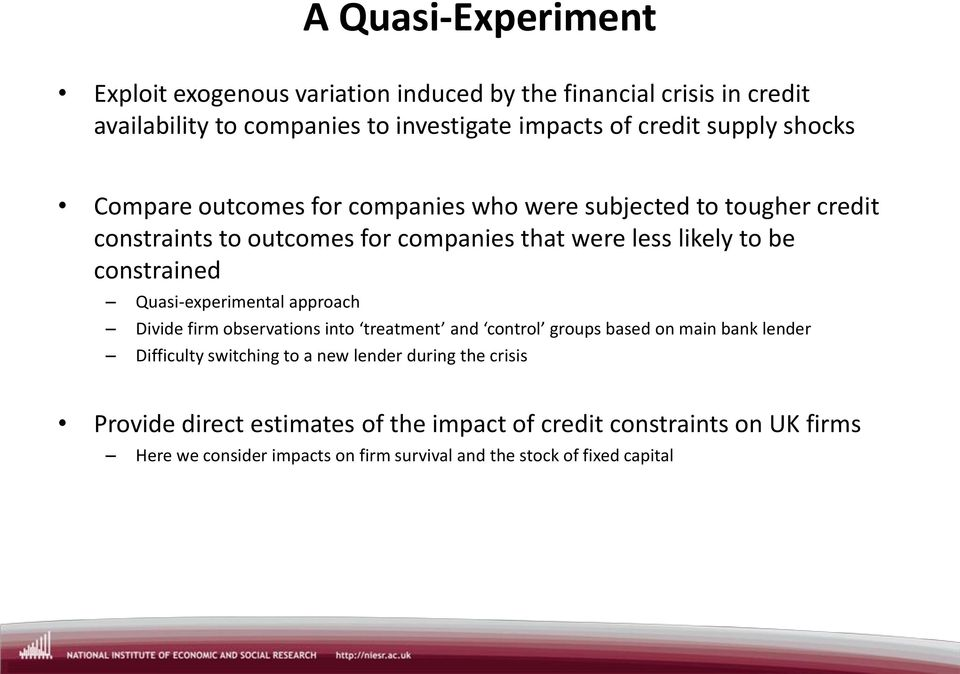 Quasi-experimental approach Divide firm observations into treatment and control groups based on main bank lender Difficulty switching to a new lender