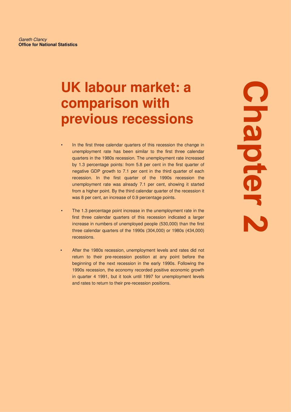 8 per cent in the first quarter of negative GDP growth to 7.1 per cent in the third quarter of each recession. In the first quarter of the 1990s recession the unemployment rate was already 7.