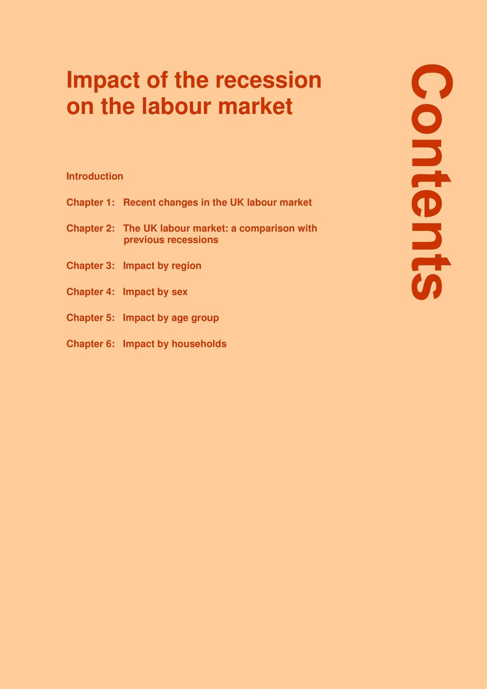 2: The UK labour market: a comparison with previous recessions Chapter 3: Impact by