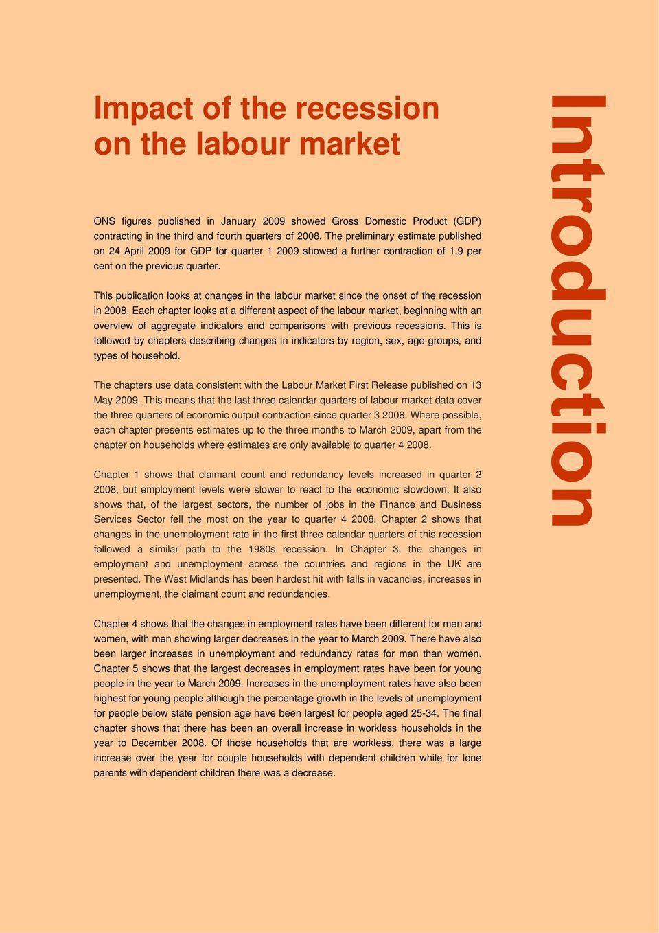 This publication looks at changes in the labour market since the onset of the recession in 2008.