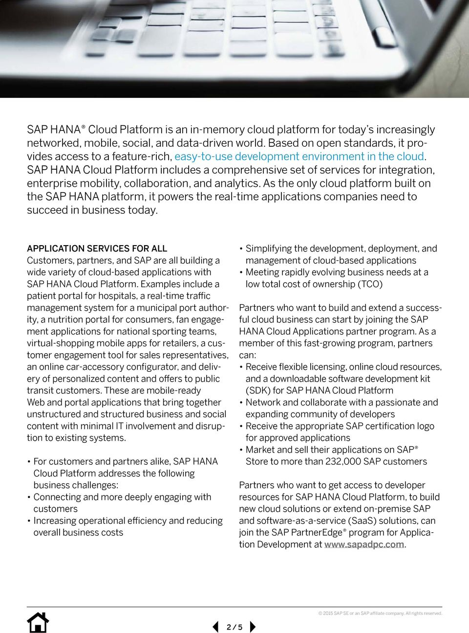 SAP HANA Cloud Platform includes a comprehensive set of services for integration, enterprise mobility, collaboration, and analytics.