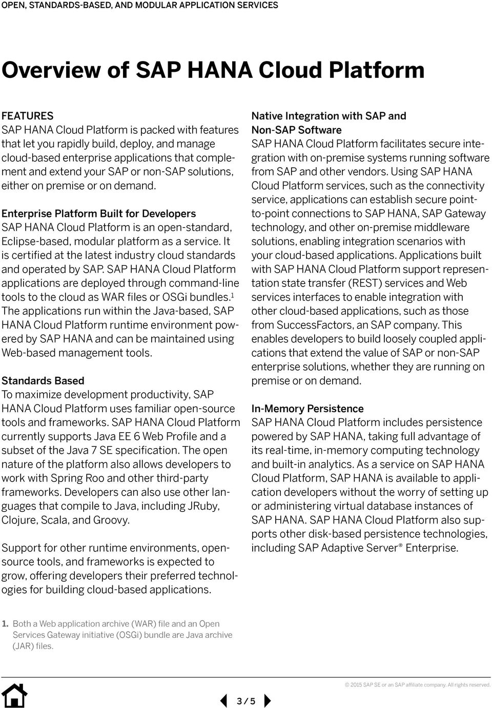 Enterprise Platform Built for Developers SAP HANA Cloud Platform is an open-standard, Eclipse-based, modular platform as a service.