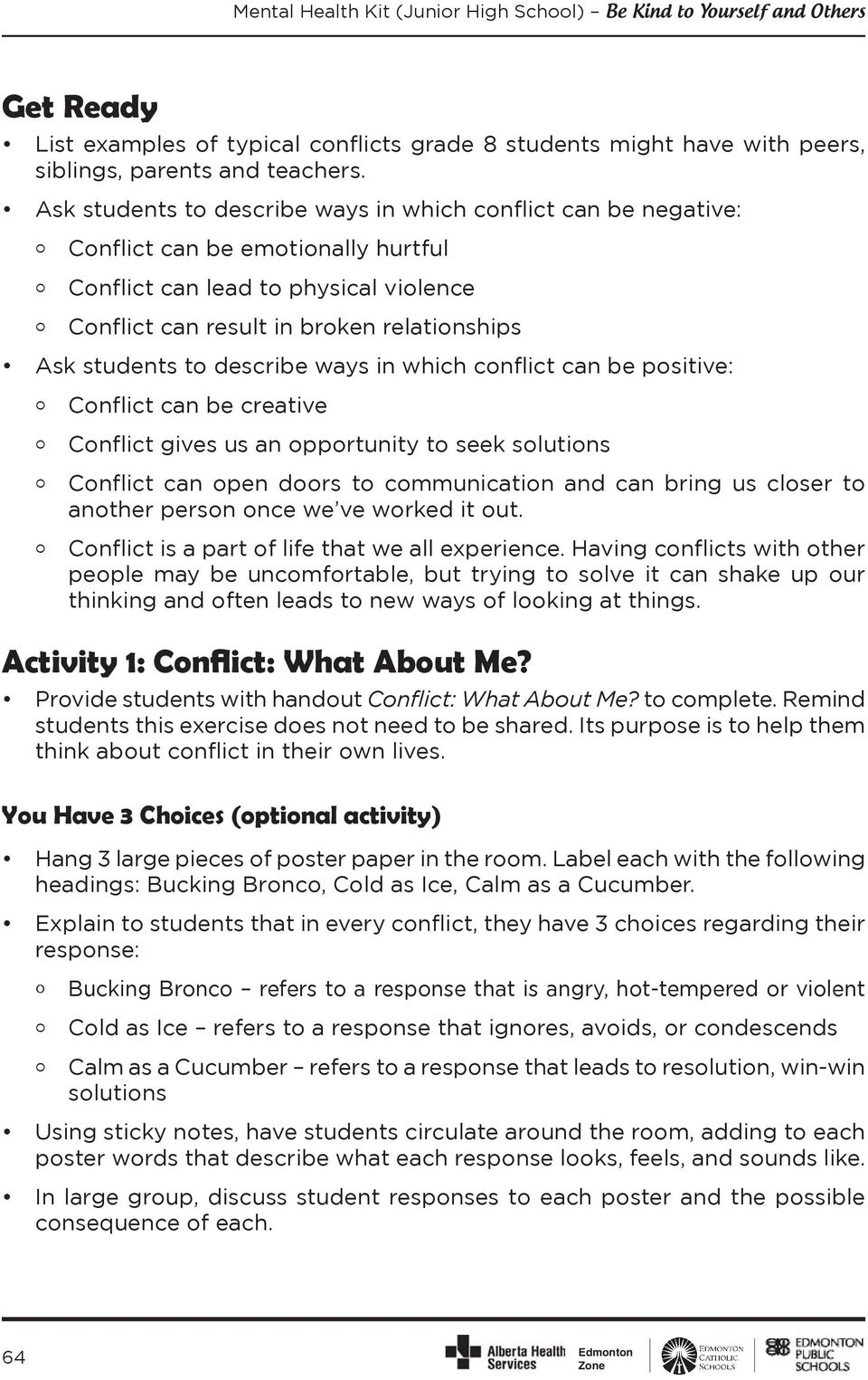 describe ways in which conflict can be positive: Conflict can be creative Conflict gives us an opportunity to seek solutions Conflict can open doors to communication and can bring us closer to