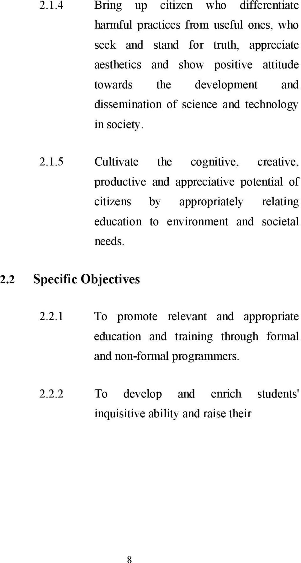 5 Cultivate the cognitive, creative, productive and appreciative potential of citizens by appropriately relating education to environment and societal