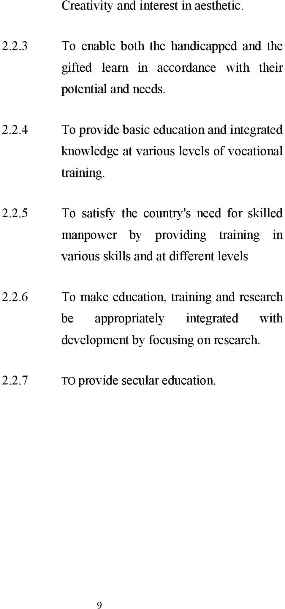 2.2.5 To satisfy the country's need for skilled manpower by providing training in various skills and at different levels 2.2.6 To make education, training and research be appropriately integrated with development by focusing on research.