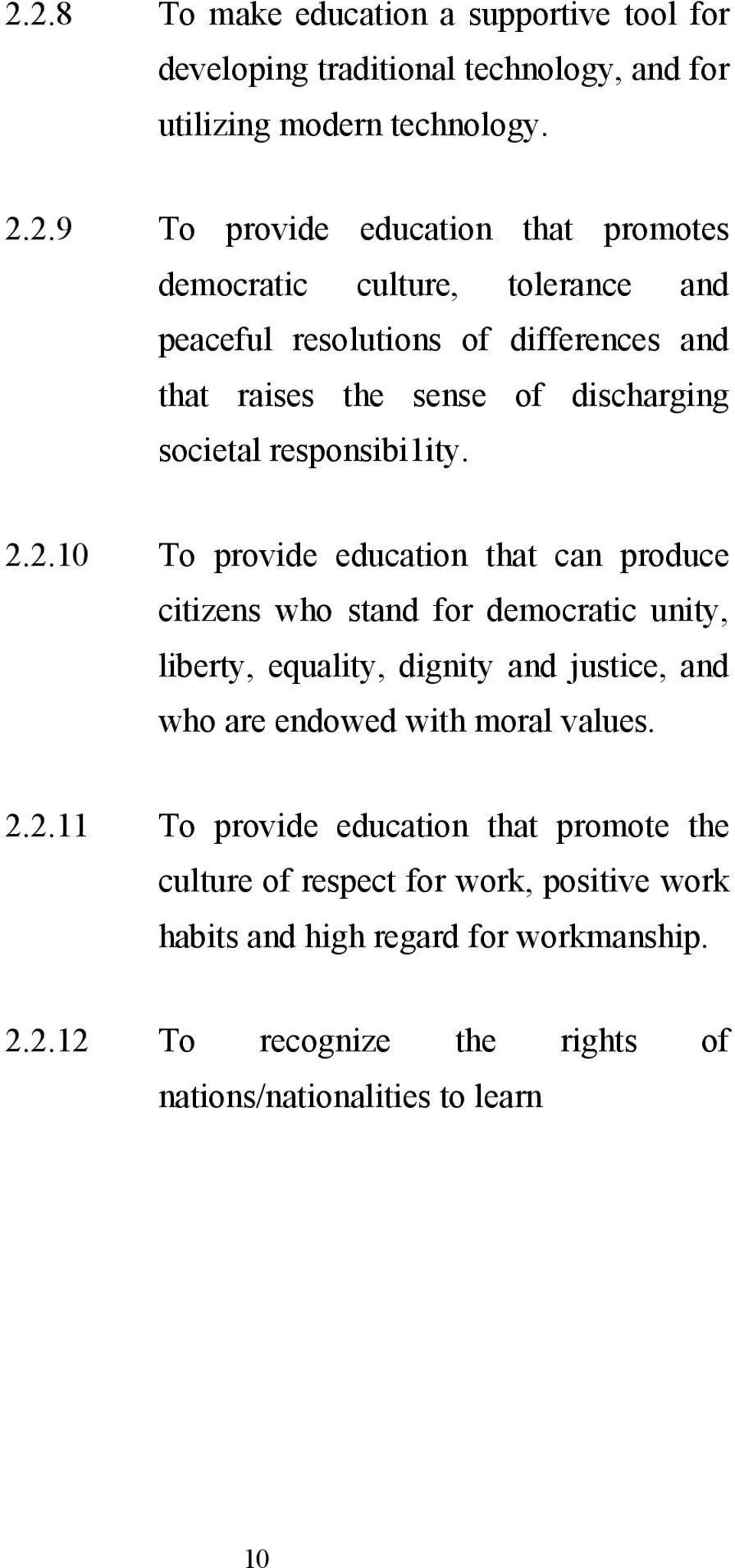 2.10 To provide education that can produce citizens who stand for democratic unity, liberty, equality, dignity and justice, and who are endowed with moral values.