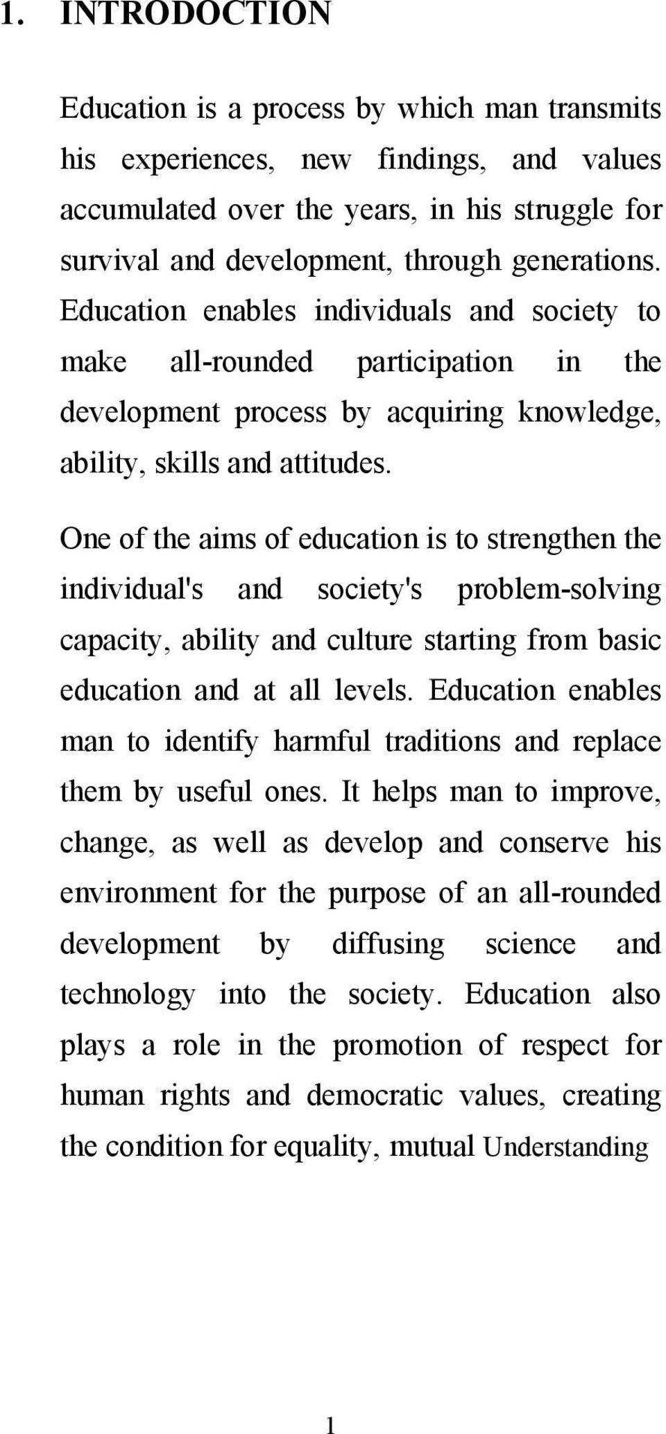 One of the aims of education is to strengthen the individual's and society's problem-solving capacity, ability and culture starting from basic education and at all levels.
