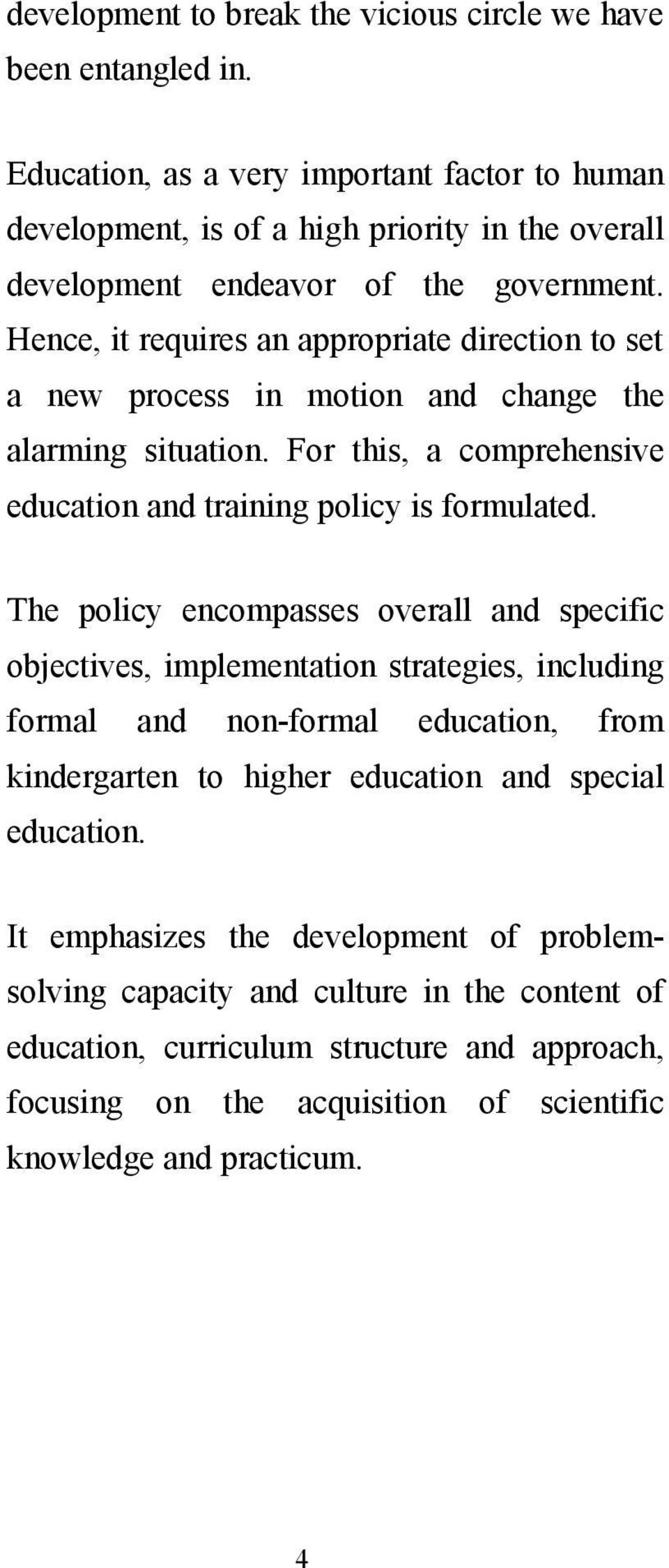 Hence, it requires an appropriate direction to set a new process in motion and change the alarming situation. For this, a comprehensive education and training policy is formulated.