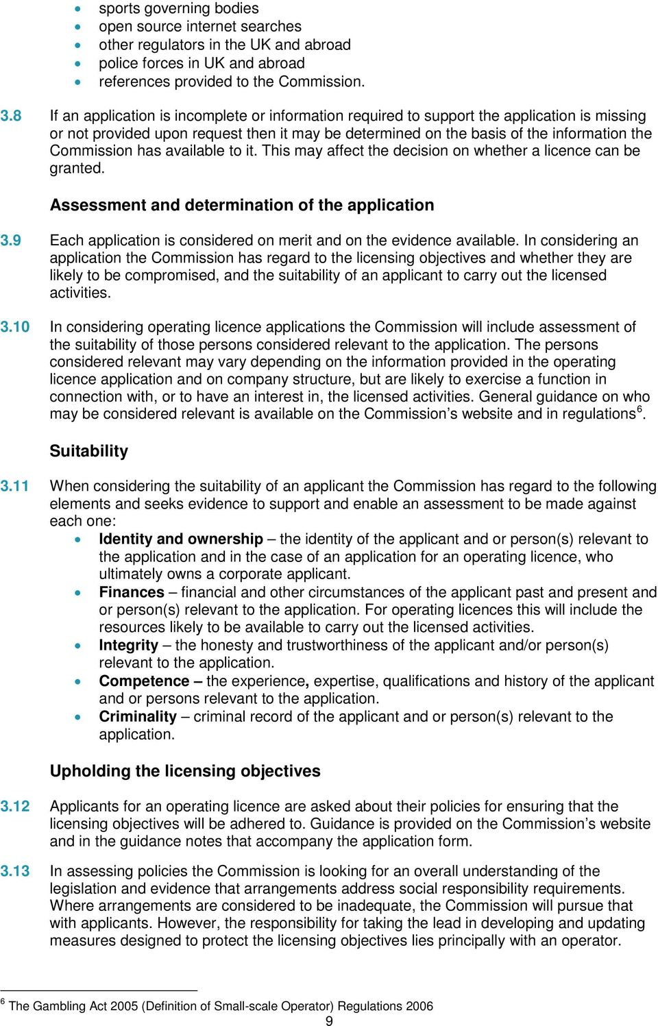 has available to it. This may affect the decision on whether a licence can be granted. Assessment and determination of the application 3.