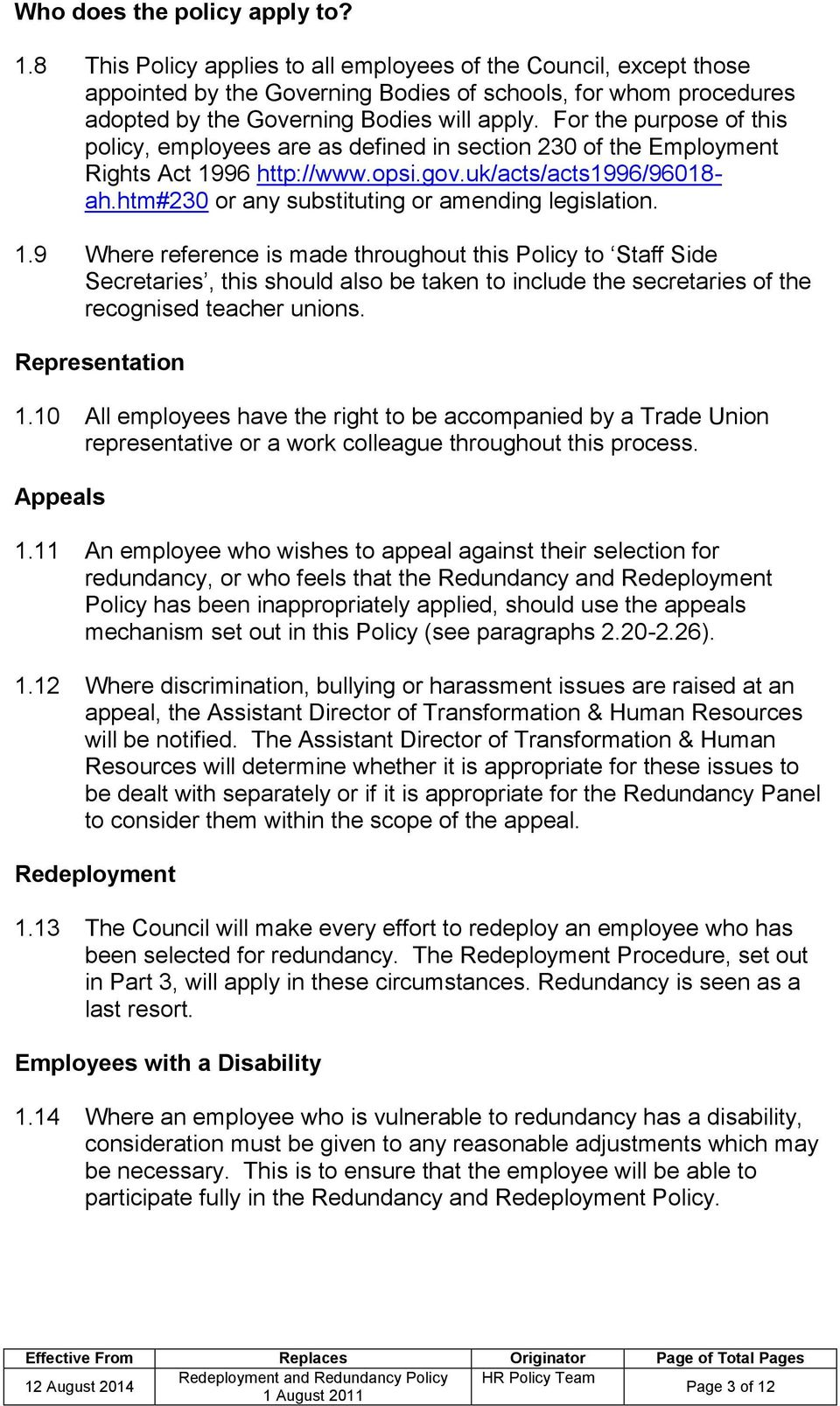 For the purpose of this policy, employees are as defined in section 230 of the Employment Rights Act 1996 http://www.opsi.gov.uk/acts/acts1996/96018- ah.