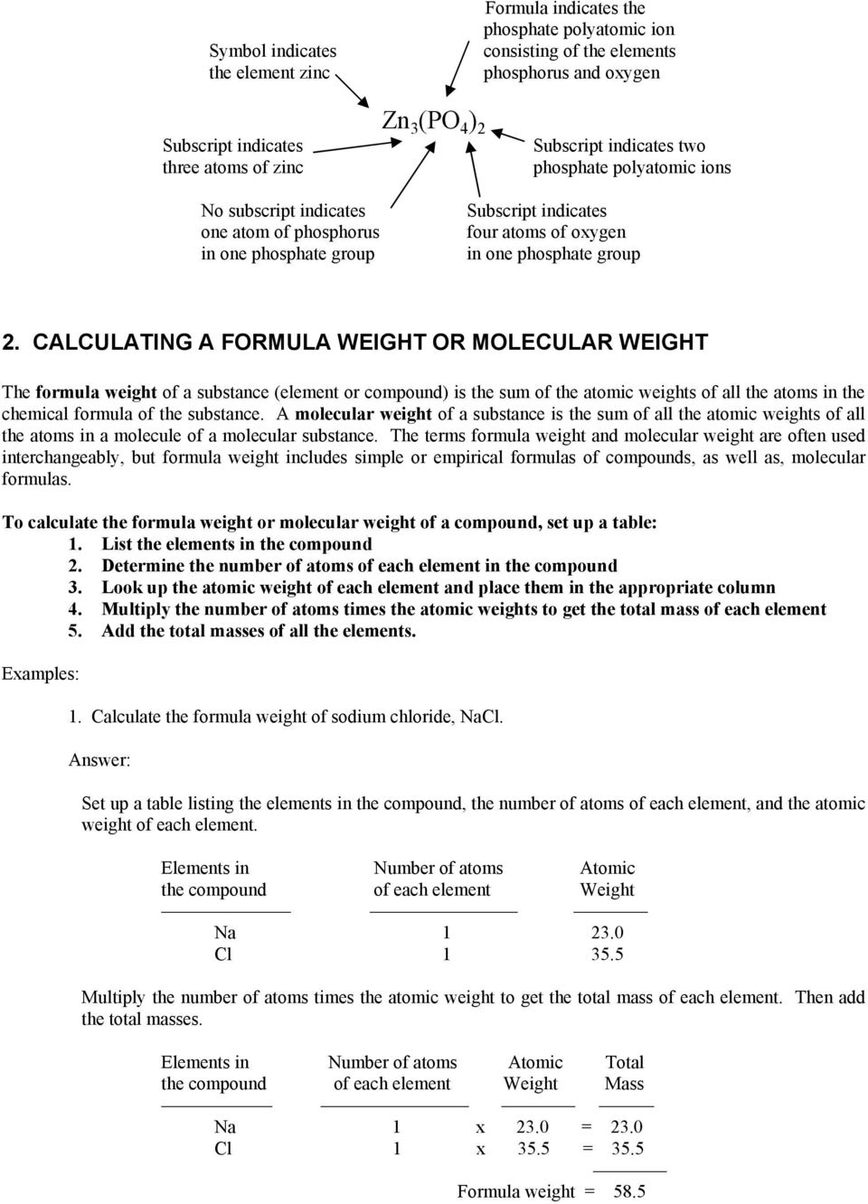 CALCULATING A FORMULA WEIGHT OR MOLECULAR WEIGHT The formula weight of a substance (element or compound) is the sum of the atomic weights of all the atoms in the chemical formula of the substance.