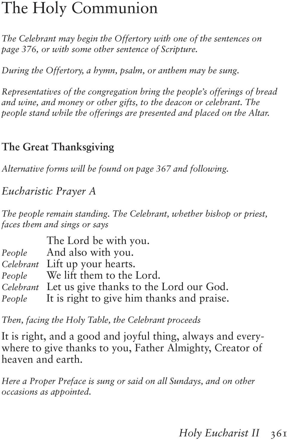The people stand while the offerings are presented and placed on the Altar. The Great Thanksgiving Alternative forms will be found on page 367 and following.