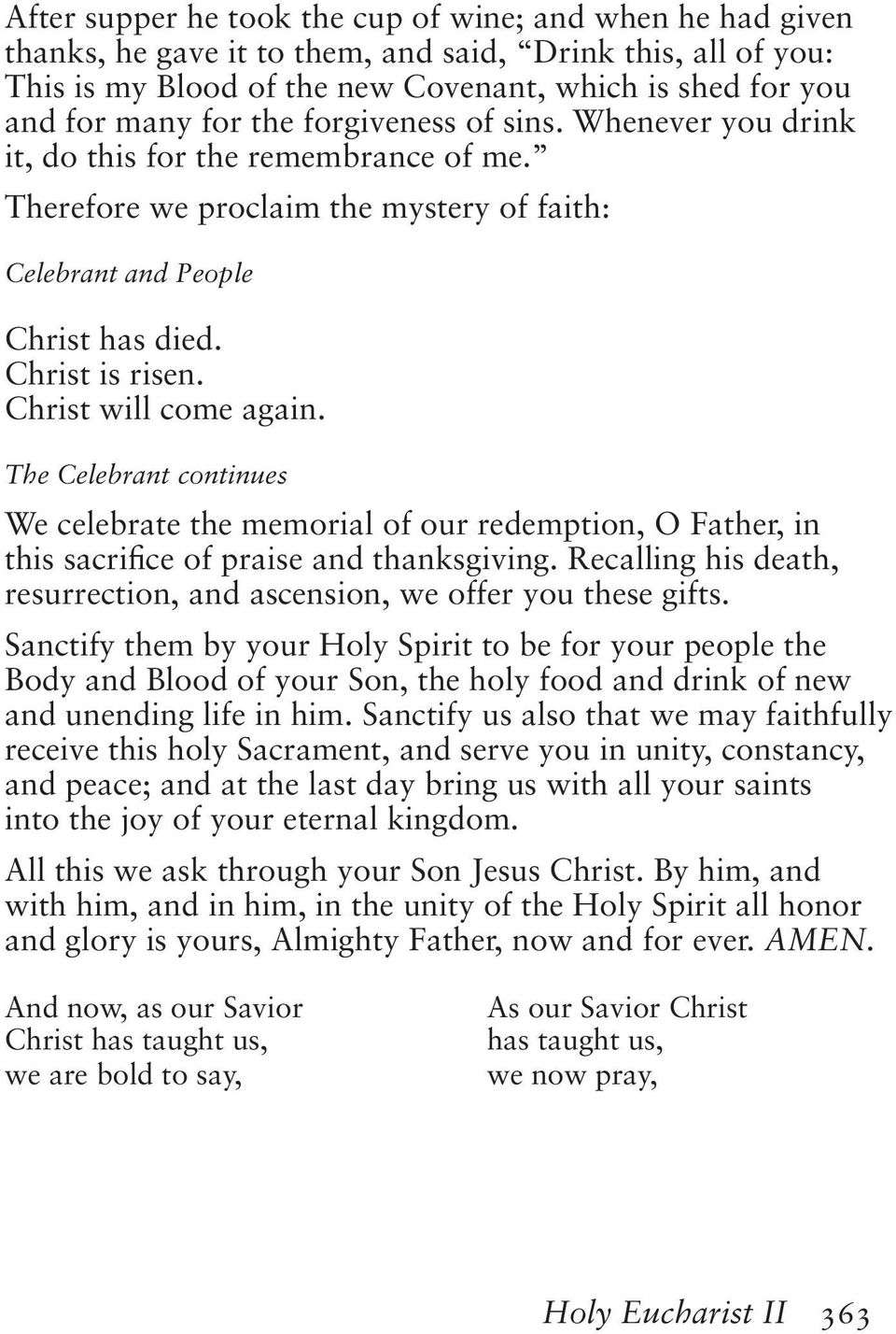 Christ will come again. The Celebrant continues We celebrate the memorial of our redemption, O Father, in this sacrifice of praise and thanksgiving.