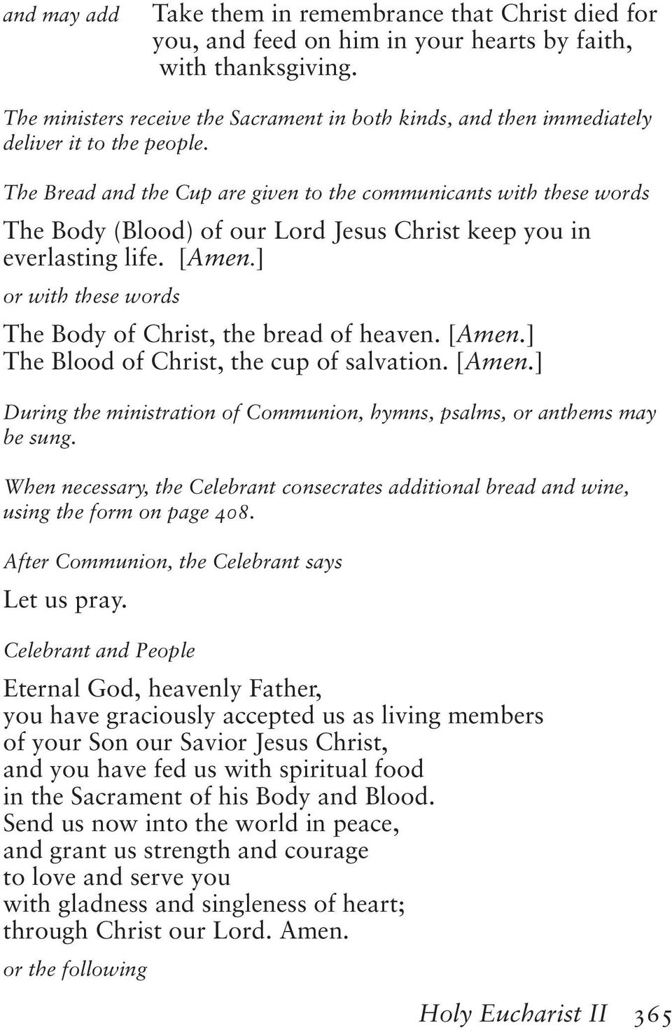 The Bread and the Cup are given to the communicants with these words The Body (Blood) of our Lord Jesus Christ keep you in everlasting life. [Amen.
