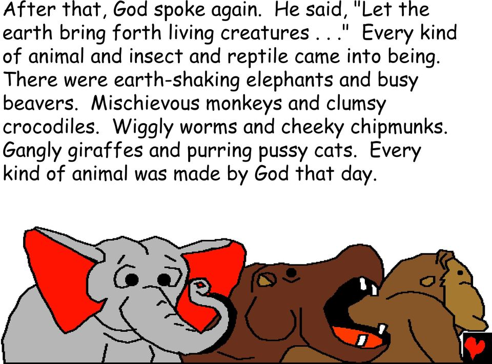 There were earth-shaking elephants and busy beavers.