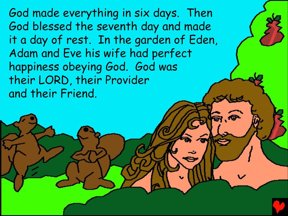 rest. In the garden of Eden, Adam and Eve his wife had