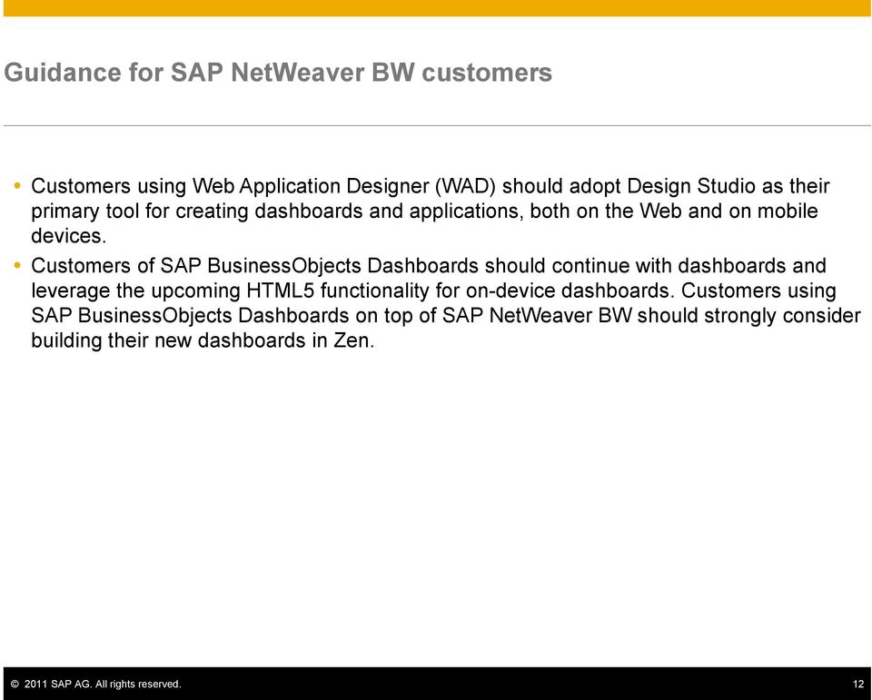 Customers of SAP BusinessObjects Dashboards should continue with dashboards and leverage the upcoming HTML5 functionality for