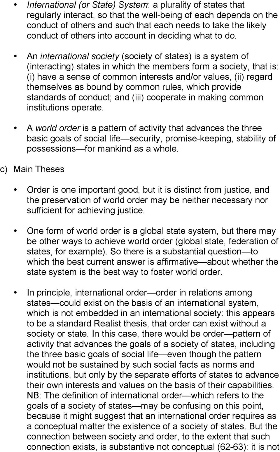 An international society (society of states) is a system of (interacting) states in which the members form a society, that is: (i) have a sense of common interests and/or values, (ii) regard