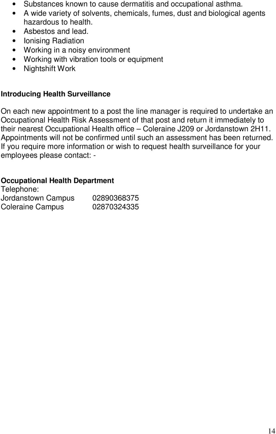 required to undertake an Occupational Health Risk Assessment of that post and return it immediately to their nearest Occupational Health office Coleraine J209 or Jordanstown 2H11.