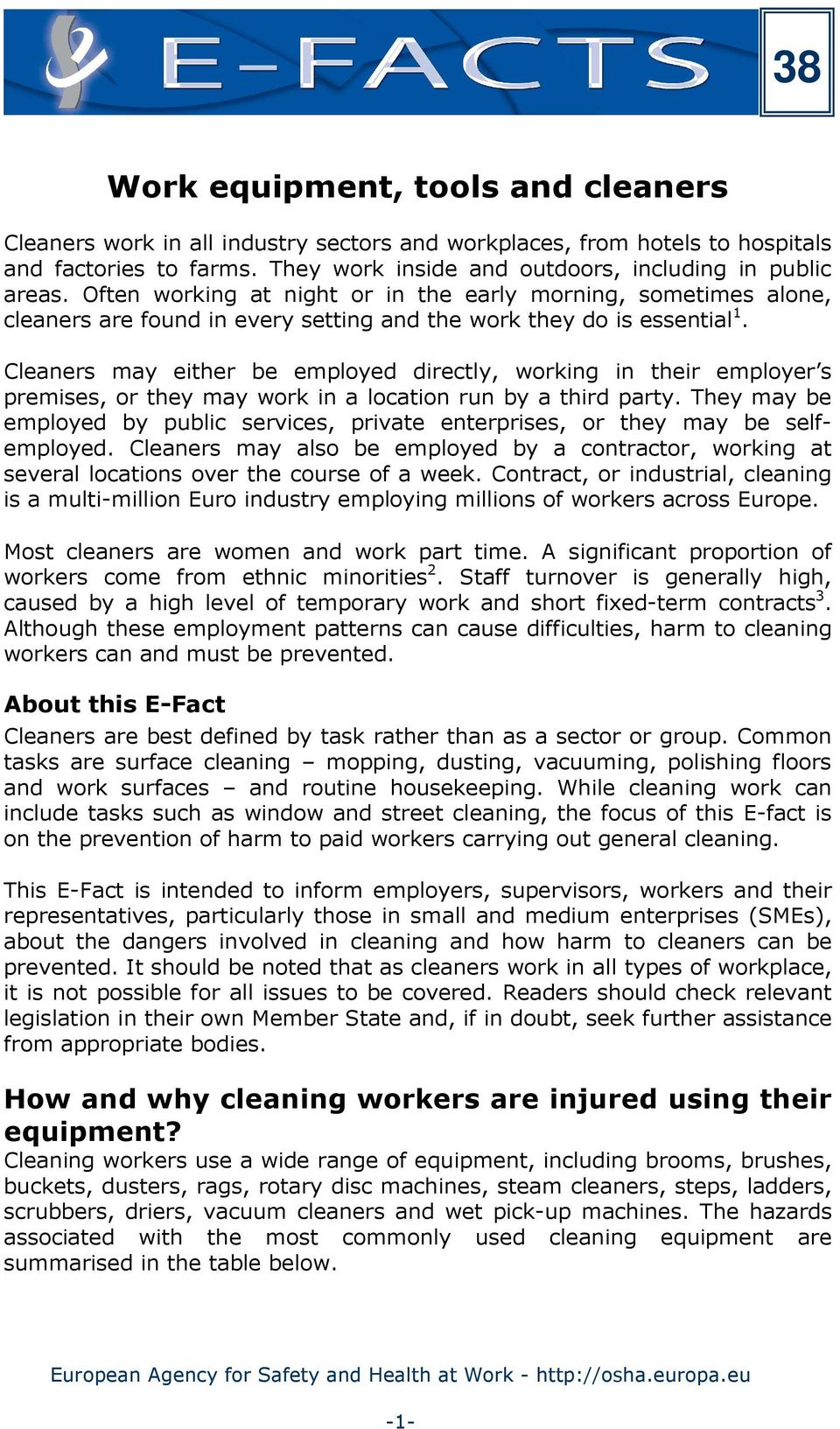 Cleaners may either be employed directly, working in their employer s premises, or they may work in a location run by a third party.