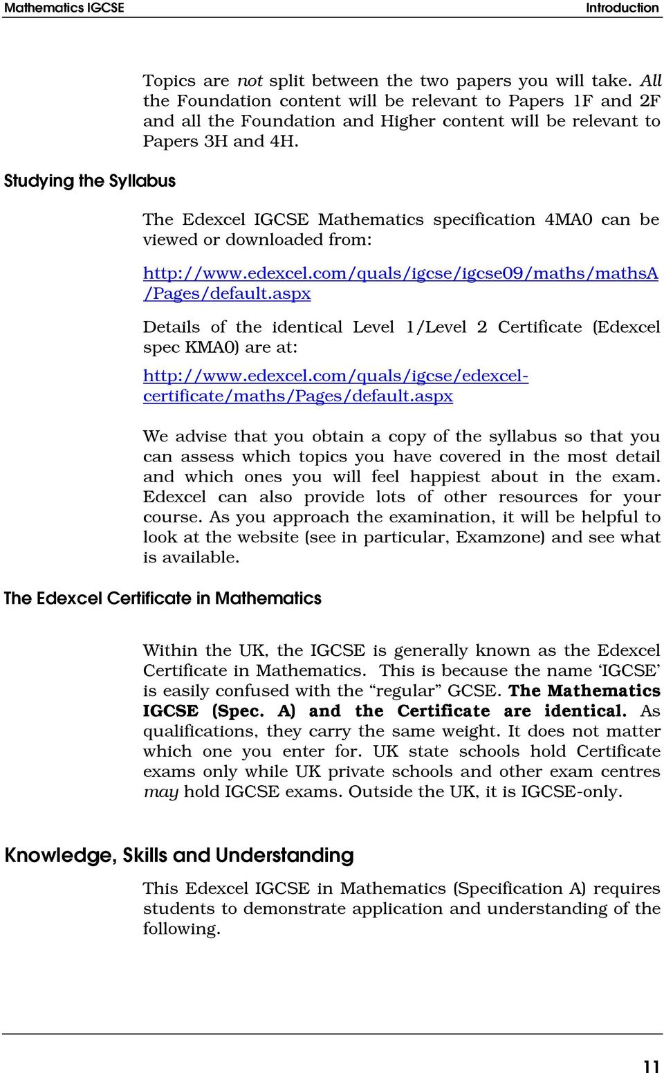 The Edexcel IGCSE Mathematics specification 4MA0 can be viewed or  downloaded from: http:/