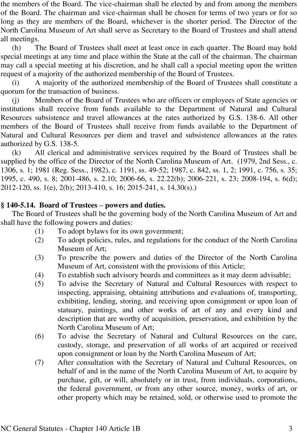 The Director of the North Carolina Museum of Art shall serve as Secretary to the Board of Trustees and shall attend all meetings. (h) The Board of Trustees shall meet at least once in each quarter.