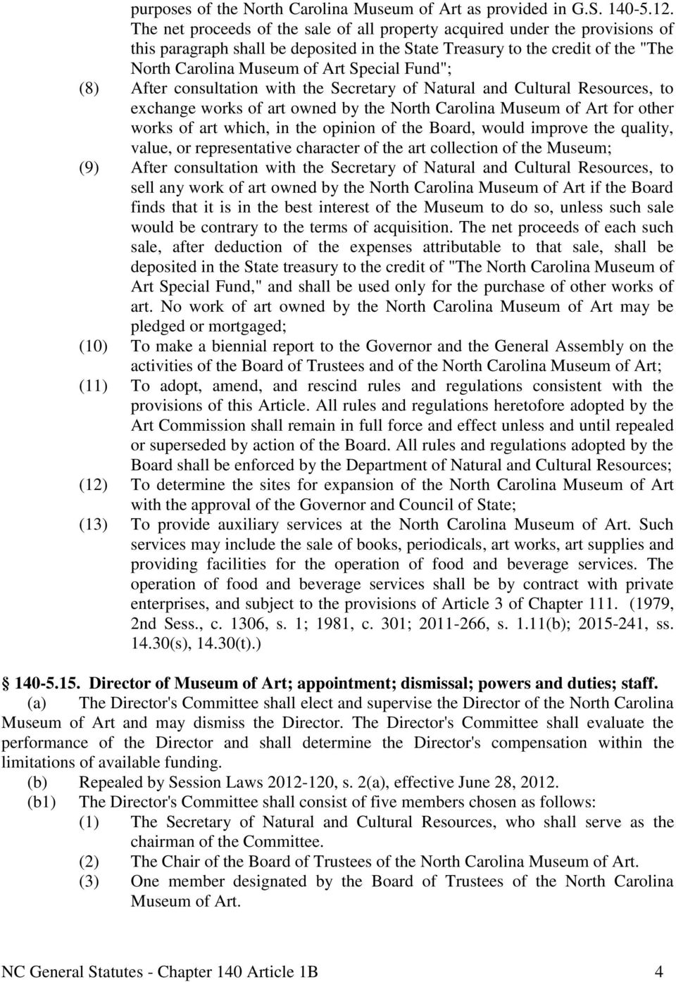 "Fund""; (8) After consultation with the Secretary of Natural and Cultural Resources, to exchange works of art owned by the North Carolina Museum of Art for other works of art which, in the opinion of"