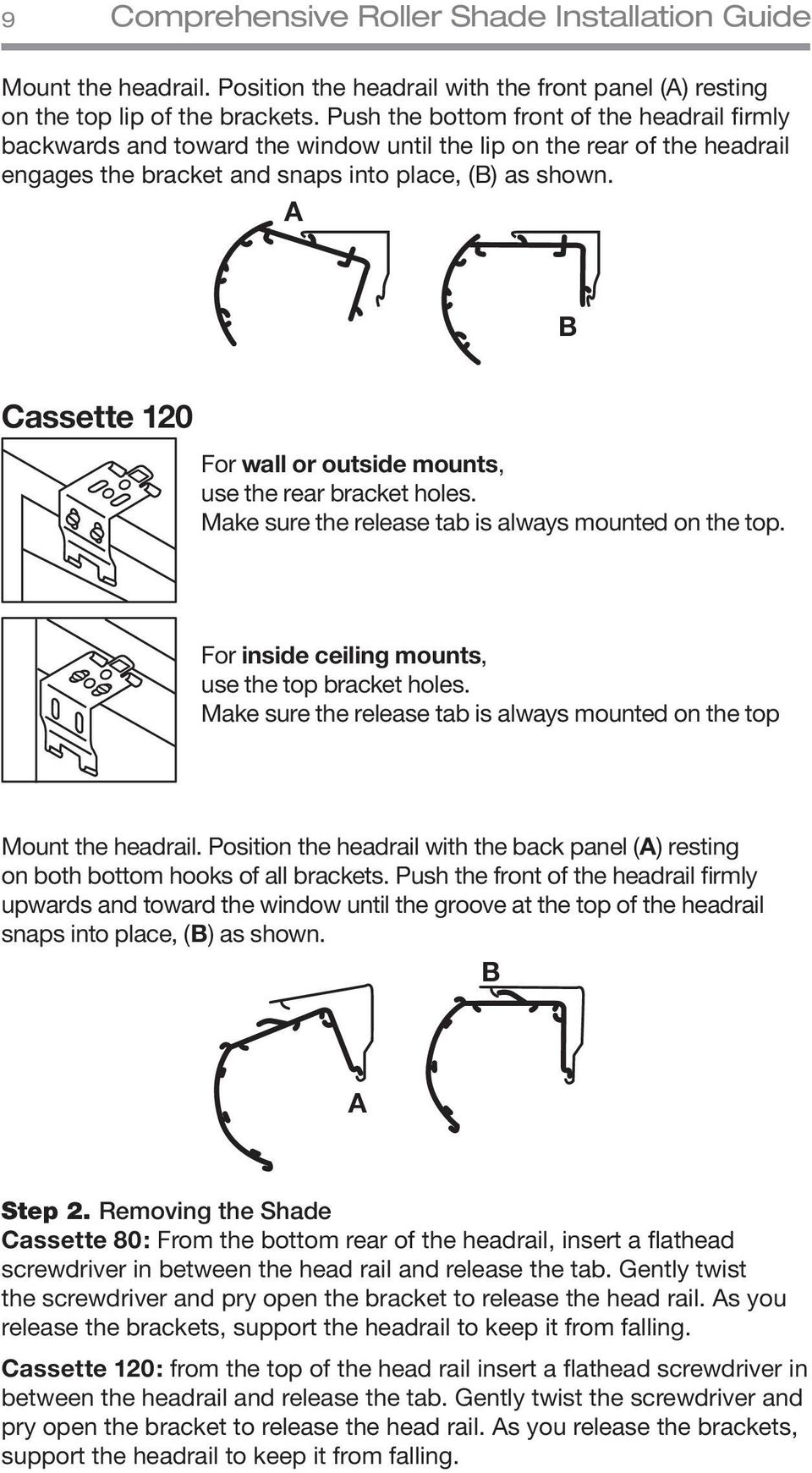 A B Cassette 120 For wall or outside mounts, use the rear bracket holes. Make sure the release tab is always mounted on the top. For inside ceiling mounts, use the top bracket holes.