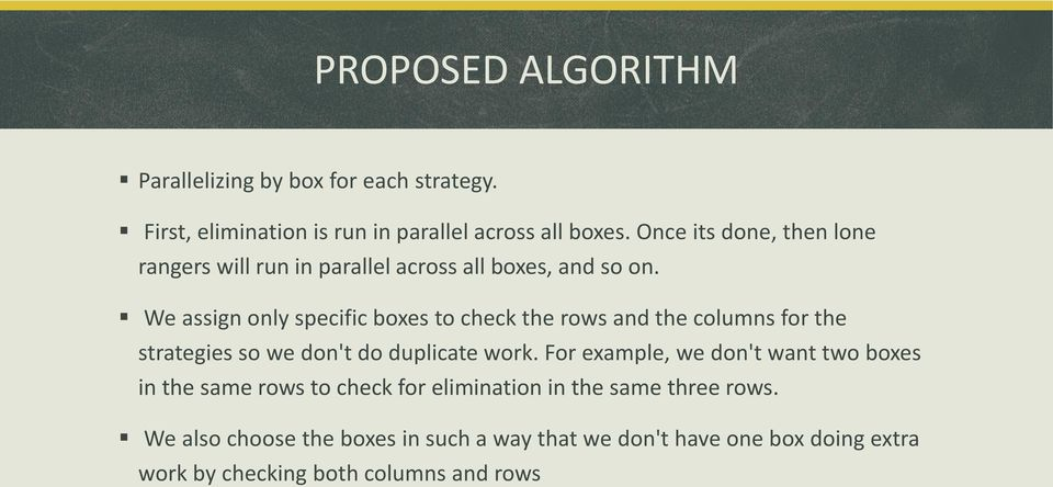 We assign only specific boxes to check the rows and the columns for the strategies so we don't do duplicate work.