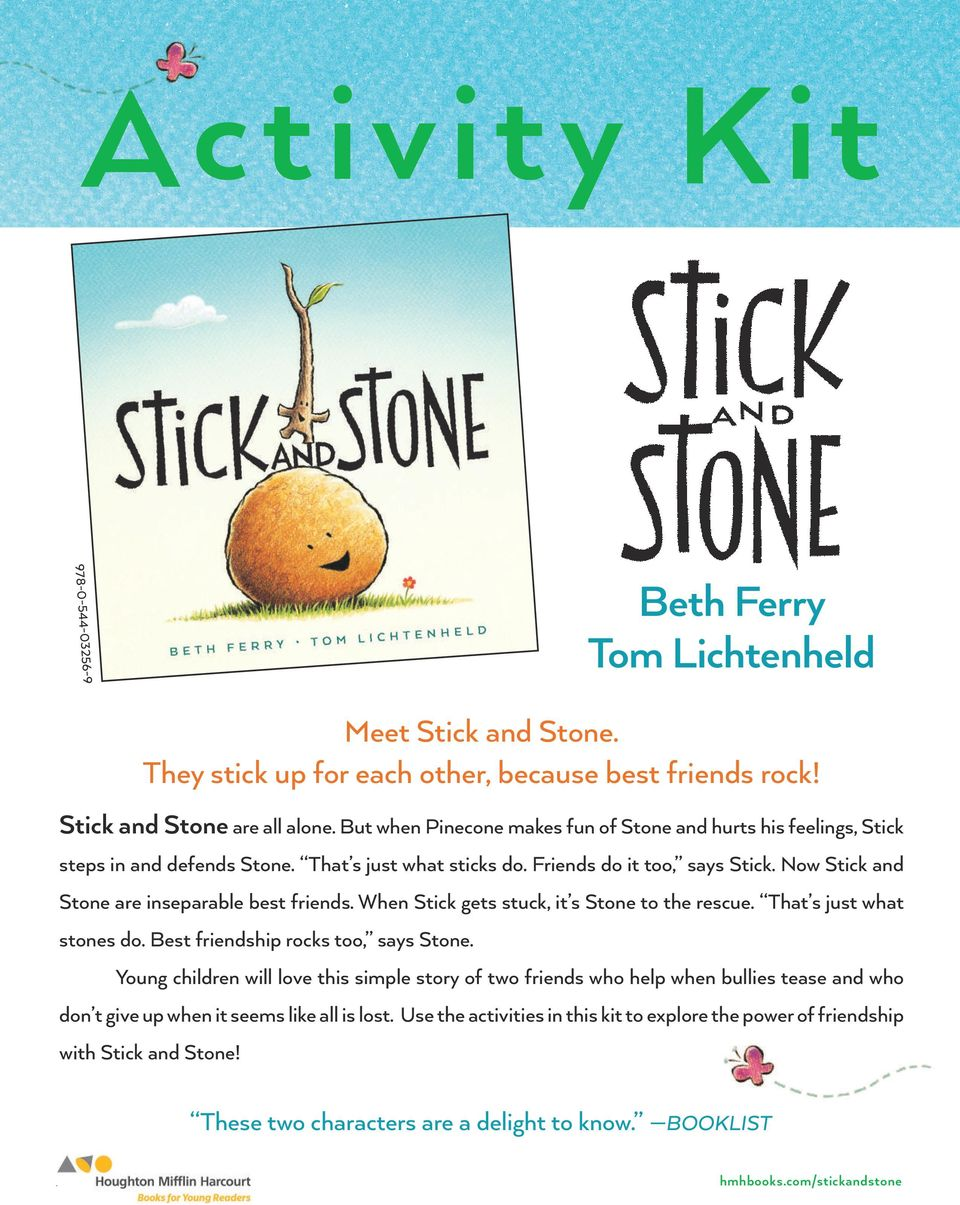 Now Stick and Stone are inseparable best friends. When Stick gets stuck, it s Stone to the rescue. That s just what stones do. Best friendship rocks too, says Stone.