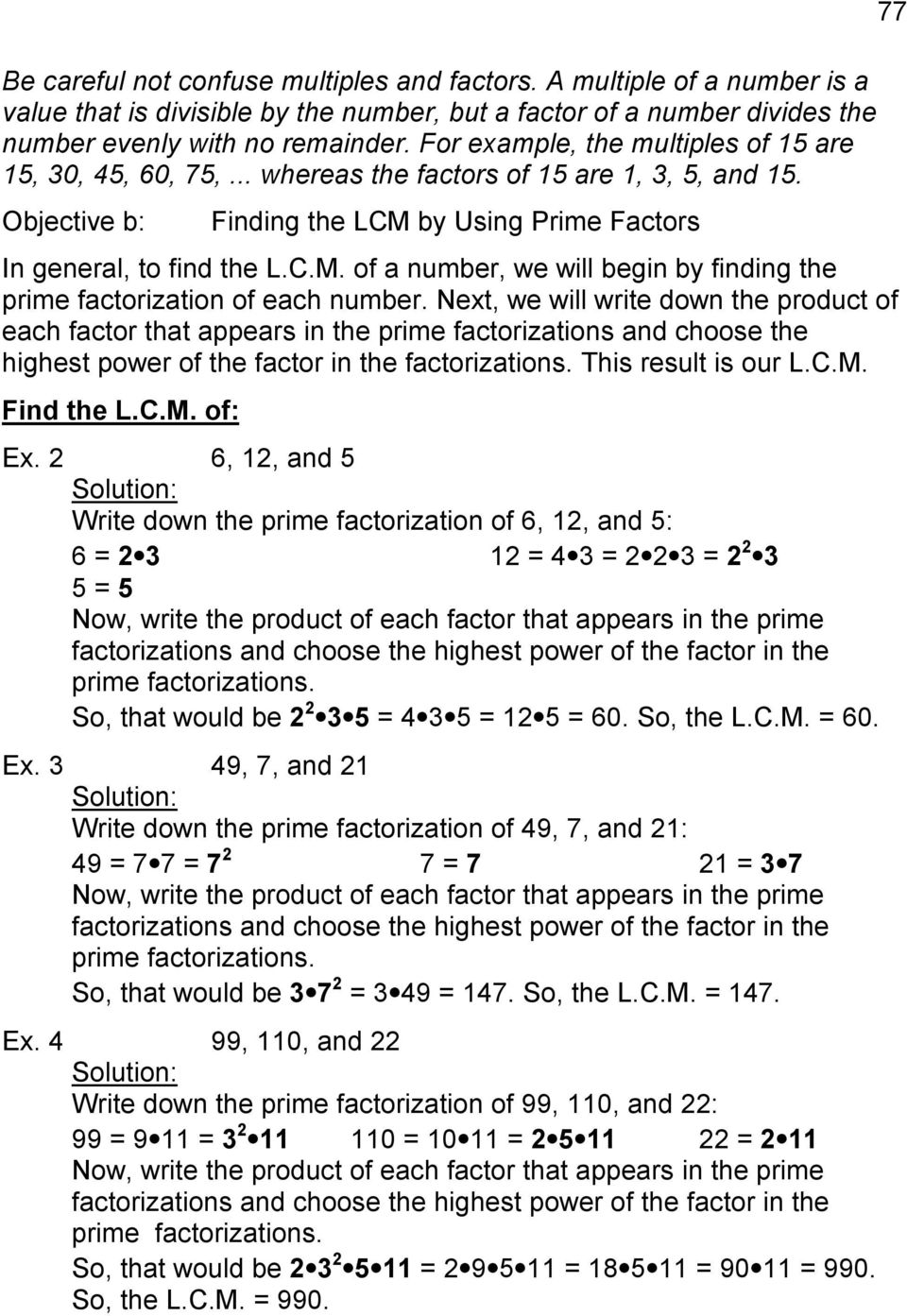 by Using Prime Factors In general, to find the L.C.M. of a number, we will begin by finding the prime factorization of each number.
