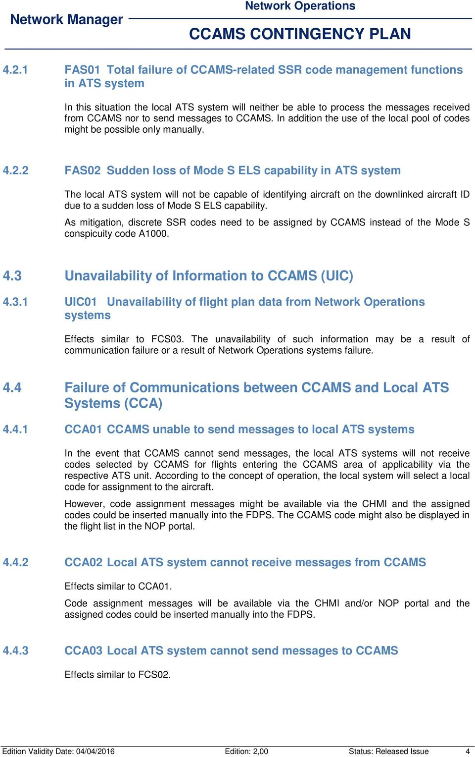2 FAS02 Sudden loss of Mode S ELS capability in ATS system The local ATS system will not be capable of identifying aircraft on the downlinked aircraft ID due to a sudden loss of Mode S ELS capability.