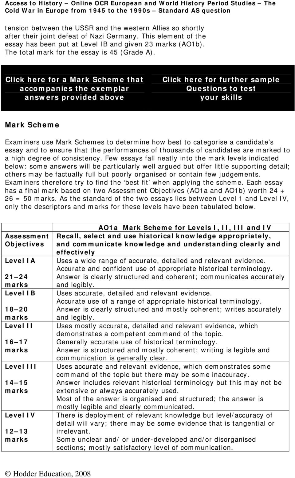 Click here for a Mark Scheme that accompanies the exemplar answers provided above Click here for further sample Questions to test your skills Mark Scheme Examiners use Mark Schemes to determine how