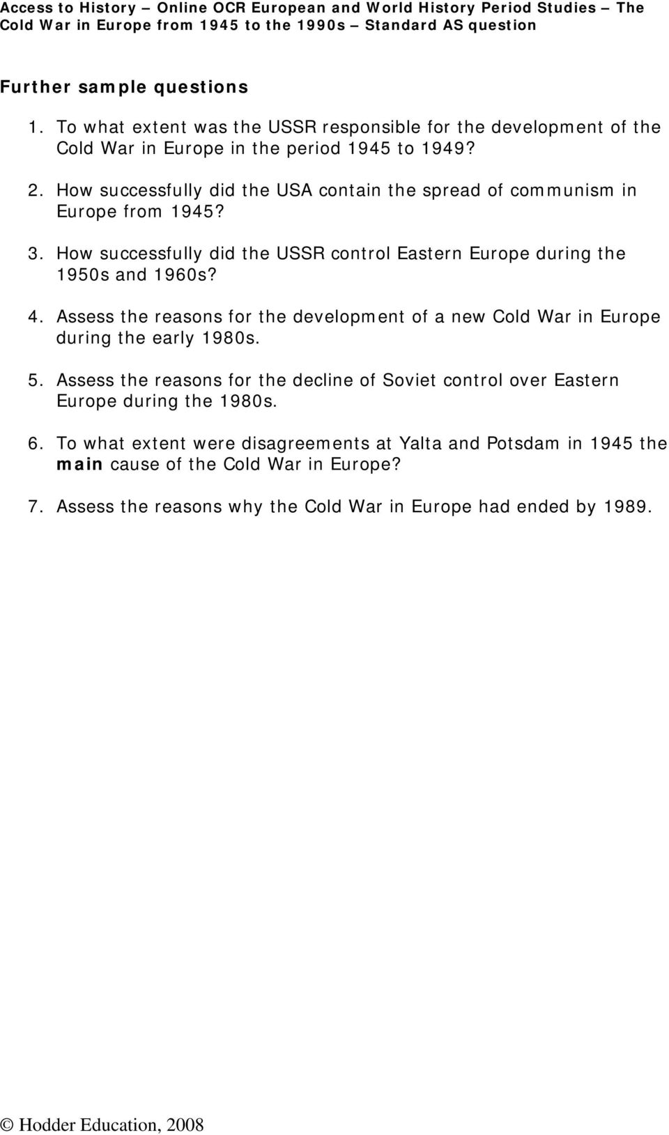 Assess the reasons for the development of a new Cold War in Europe during the early 1980s. 5.