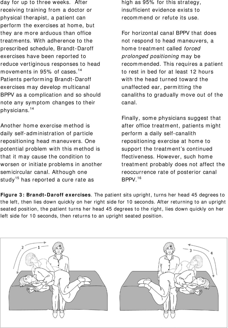 14 Patients performing Brandt-Daroff exercises may develop multicanal BPPV as a complication and so should note any symptom changes to their physicians.