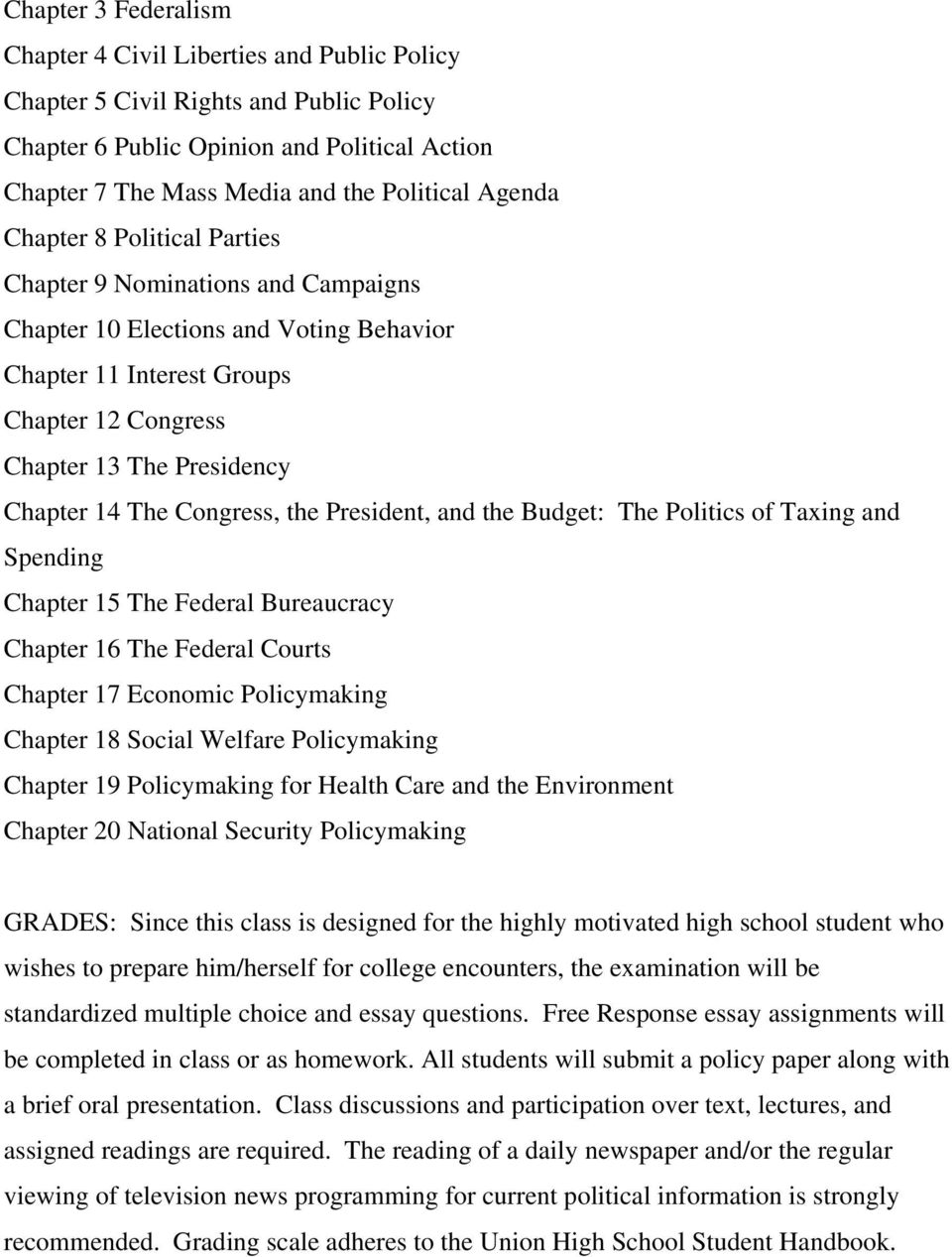 Congress, the President, and the Budget: The Politics of Taxing and Spending Chapter 15 The Federal Bureaucracy Chapter 16 The Federal Courts Chapter 17 Economic Policymaking Chapter 18 Social