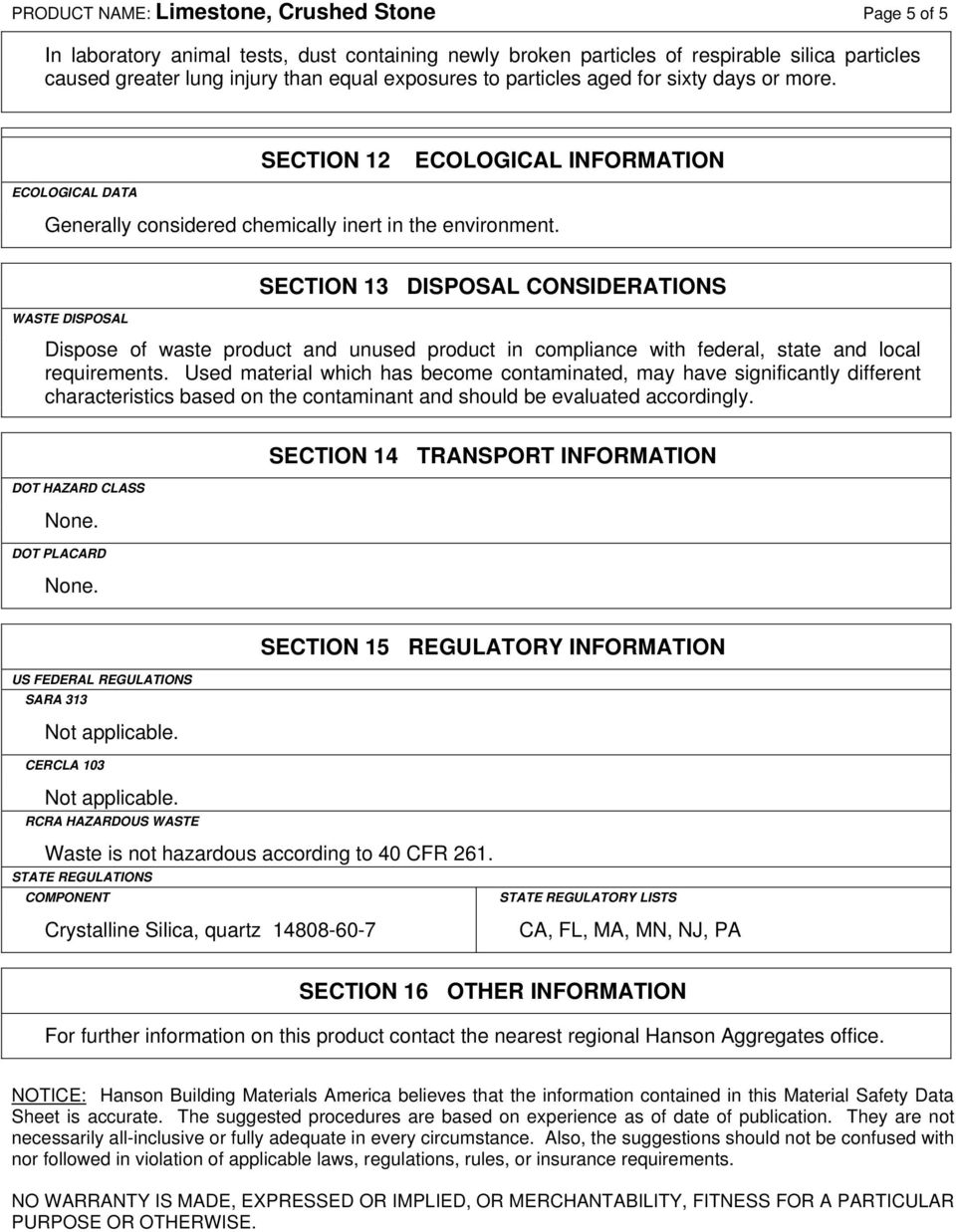 WASTE DISPOSAL SECTION 13 DISPOSAL CONSIDERATIONS Dispose of waste product and unused product in compliance with federal, state and local requirements.