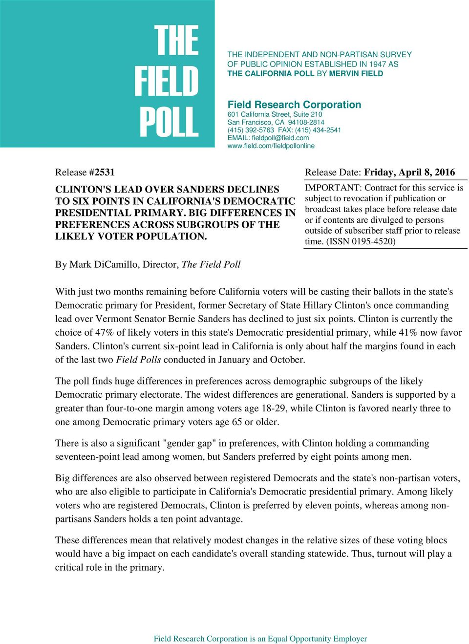 oll@field.com www.field.com/fieldpollonline Release #2531 Release Date: Friday, April 8, 2016 CLINTON'S LEAD OVER SANDERS DECLINES TO SIX POINTS IN CALIFORNIA'S DEMOCRATIC PRESIDENTIAL PRIMARY.