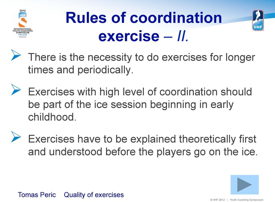 Ø Exercises with high level of coordination should be part of the ice session