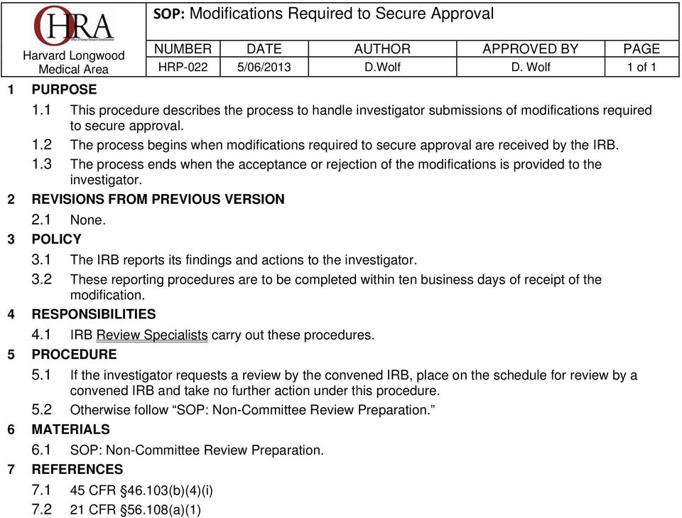 2 The process begins when modifications required to secure approval are received by the IRB. 1.3 The process ends when the acceptance or rejection of the modifications is provided to the investigator.