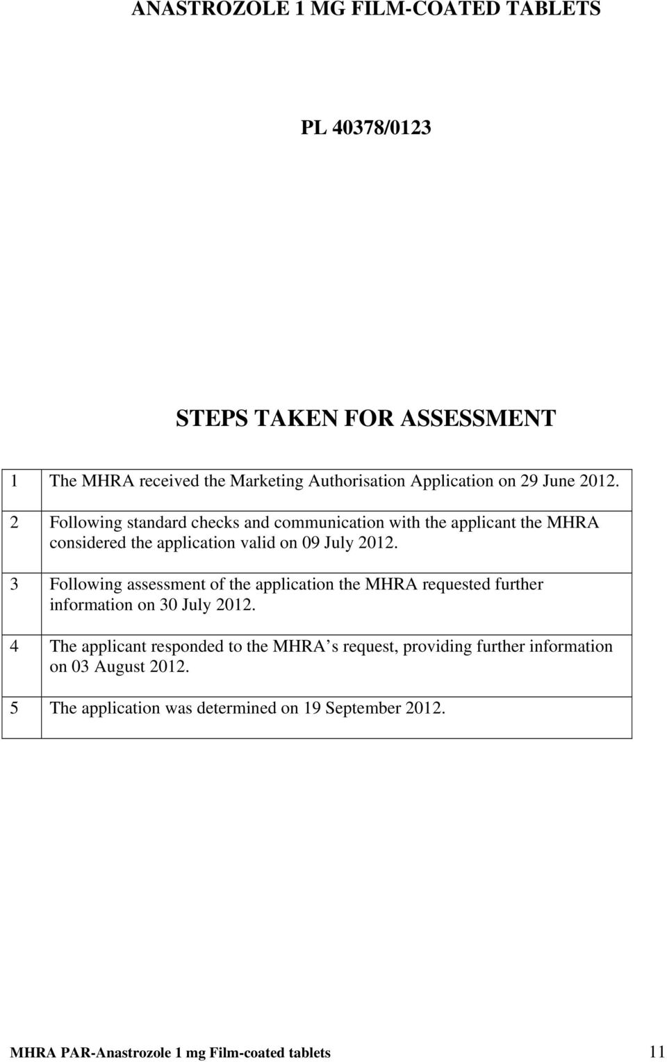 3 Following assessment of the application the MHRA requested further information on 30 July 2012.