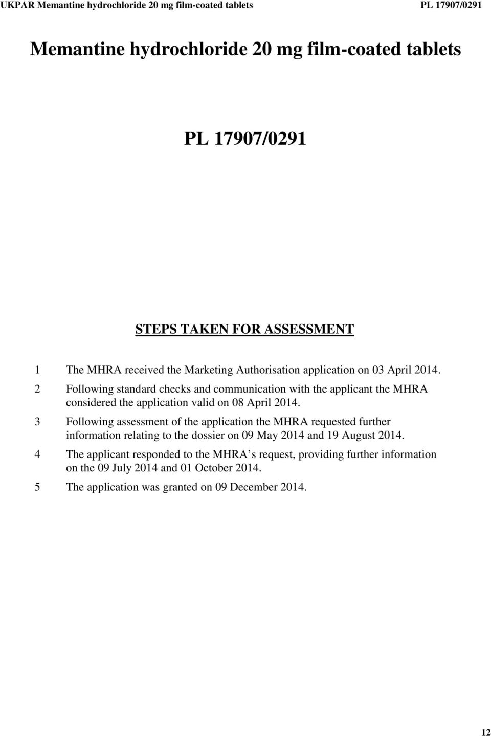 3 Following assessment of the application the MHRA requested further information relating to the dossier on 09 May 2014 and 19 August 2014.