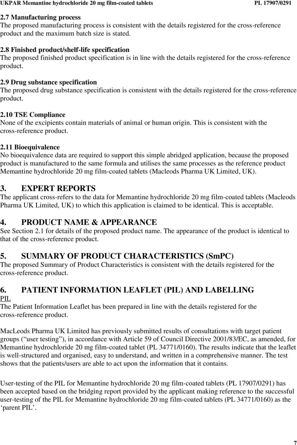 9 Drug substance specification The proposed drug substance specification is consistent with the details registered for the cross-reference product. 2.
