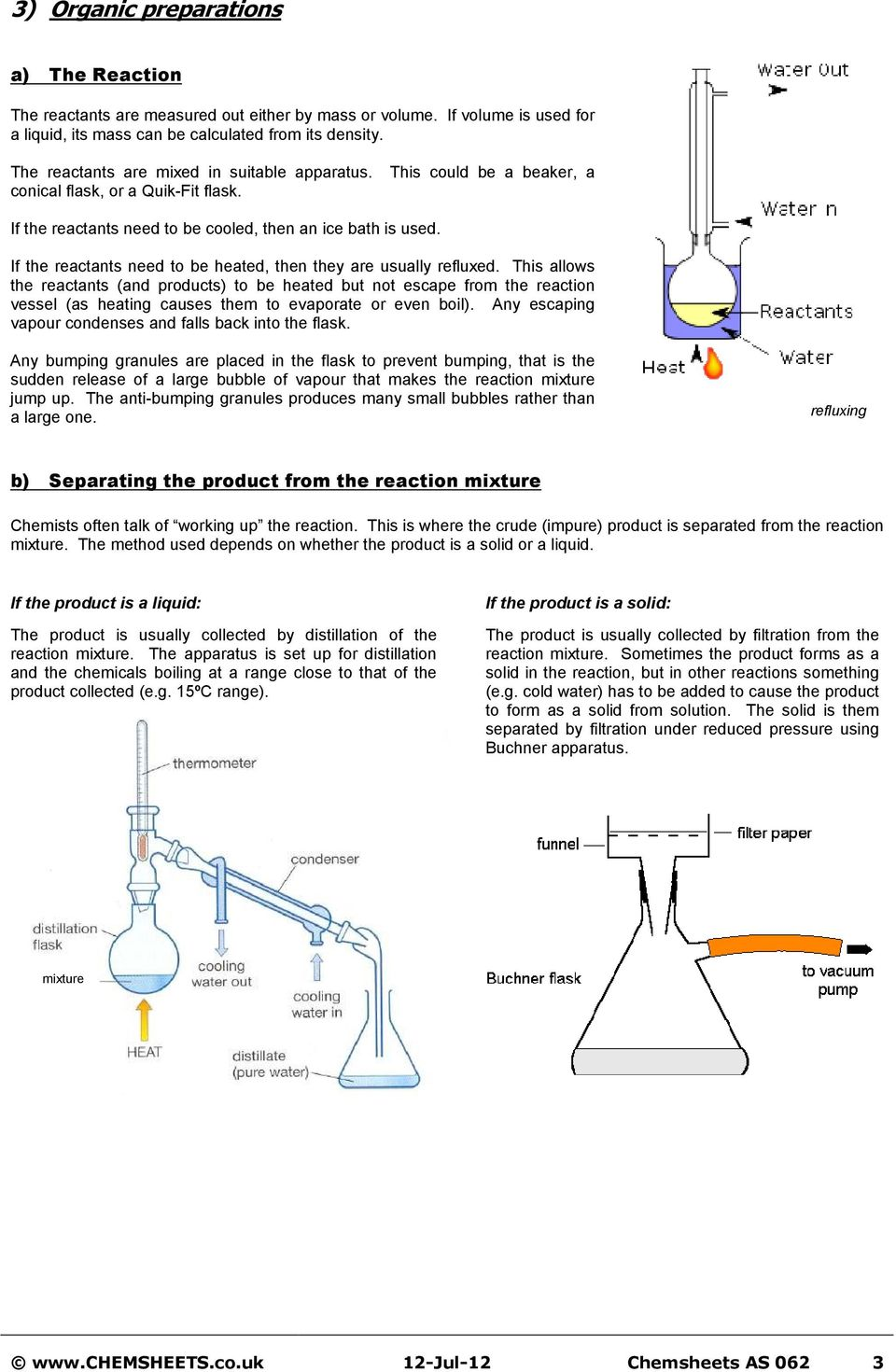 If the reactants need to be heated, then they are usually refluxed.