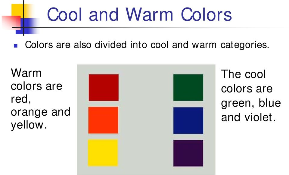 Warm colors are red, orange and yellow.